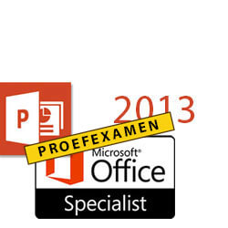 MOS Proefexamen PowerPoint 2013